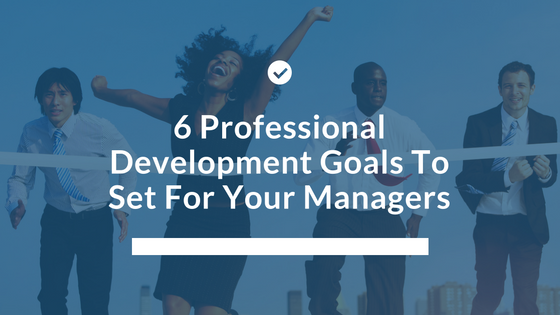 6 Professional Development Goals To Set For Your Managers.png