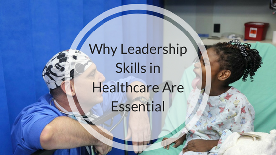 Why Leadership Skills in Healthcare Are Essential.png